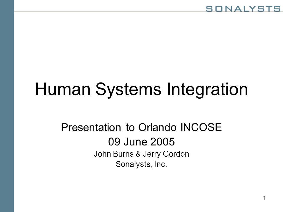 1 Human Systems Integration Presentation to Orlando INCOSE 09 June 2005 John Burns & Jerry Gordon Sonalysts, Inc.