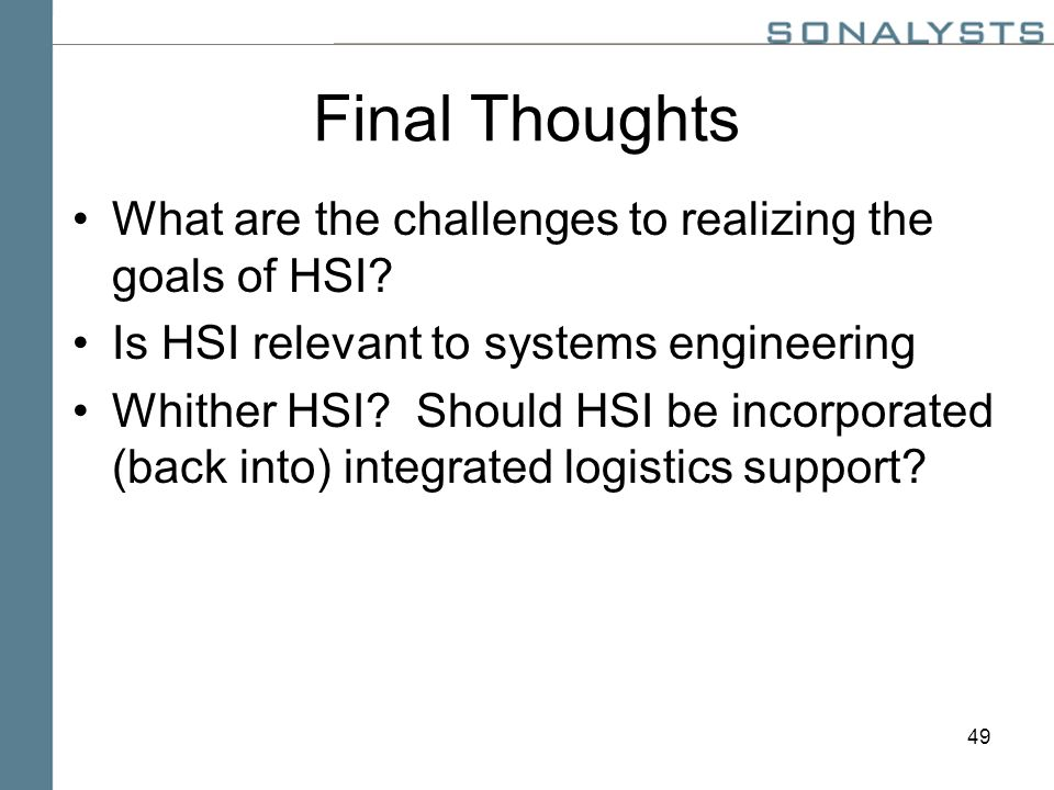 49 Final Thoughts What are the challenges to realizing the goals of HSI.