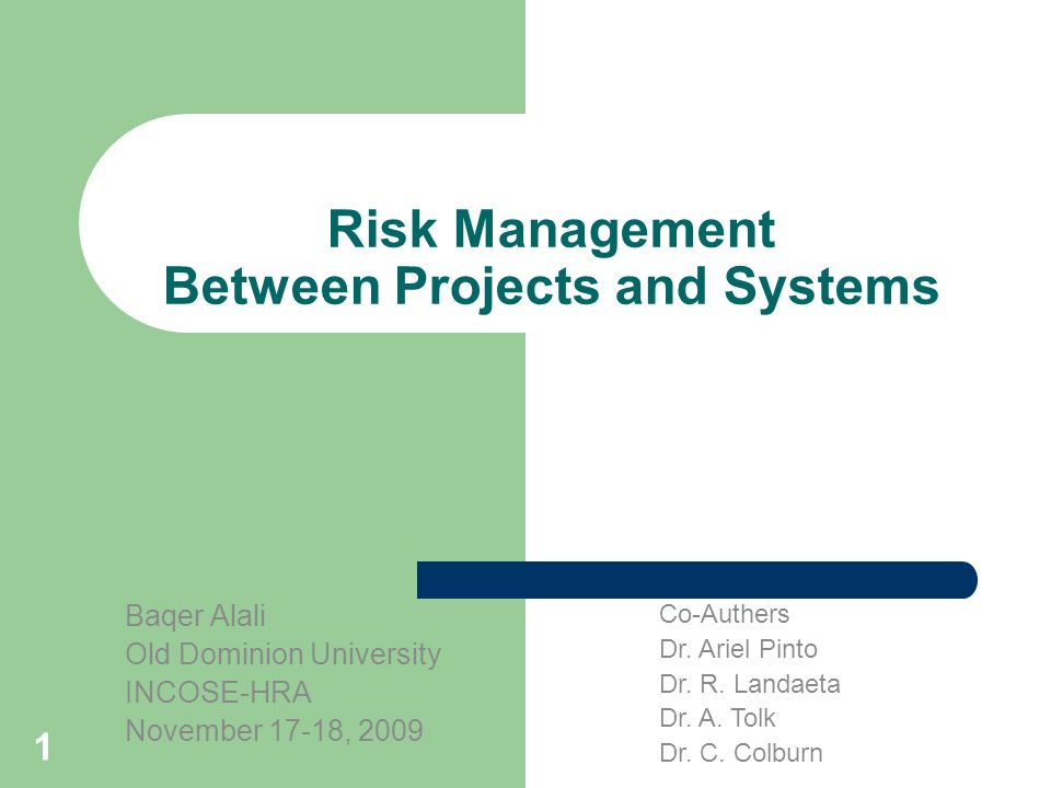 1 Risk Management Between Projects and Systems Baqer Alali Old Dominion University INCOSE-HRA November 17-18, 2009 Co-Authers Dr.