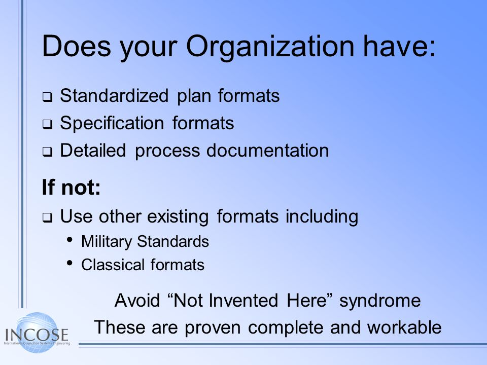 Does your Organization have: Standardized plan formats Specification formats Detailed process documentation If not: Use other existing formats includi