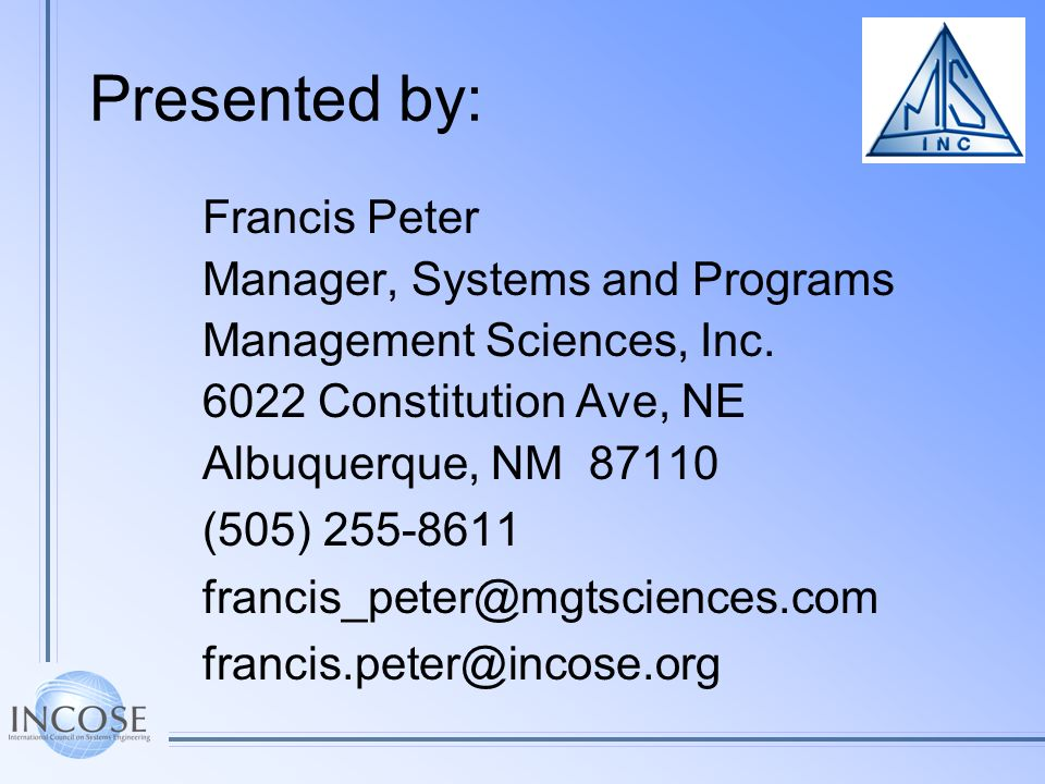 Presented by: Francis Peter Manager, Systems and Programs Management Sciences, Inc. 6022 Constitution Ave, NE Albuquerque, NM 87110 (505) 255-8611 fra