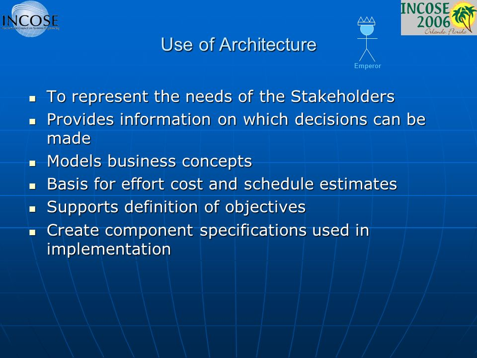 Use of Architecture To represent the needs of the Stakeholders To represent the needs of the Stakeholders Provides information on which decisions can