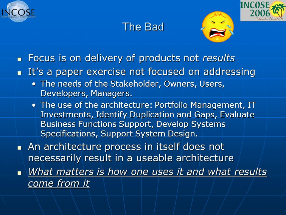 The Bad Focus is on delivery of products not results Focus is on delivery of products not results Its a paper exercise not focused on addressing Its a