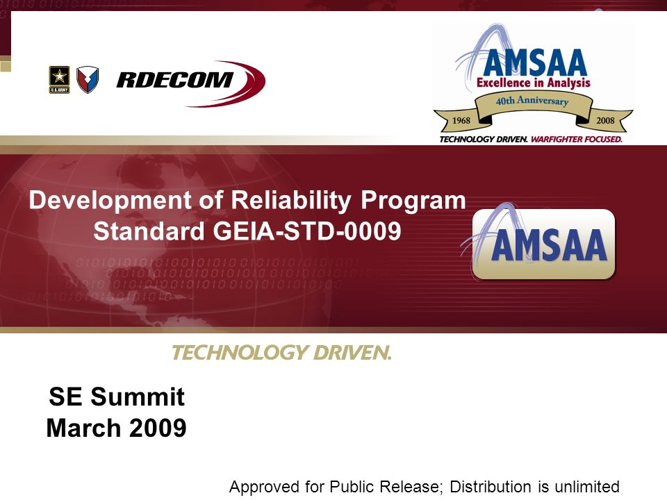 U Development of Reliability Program Standard GEIA-STD-0009 SE Summit March 2009 Approved for Public Release; Distribution is unlimited