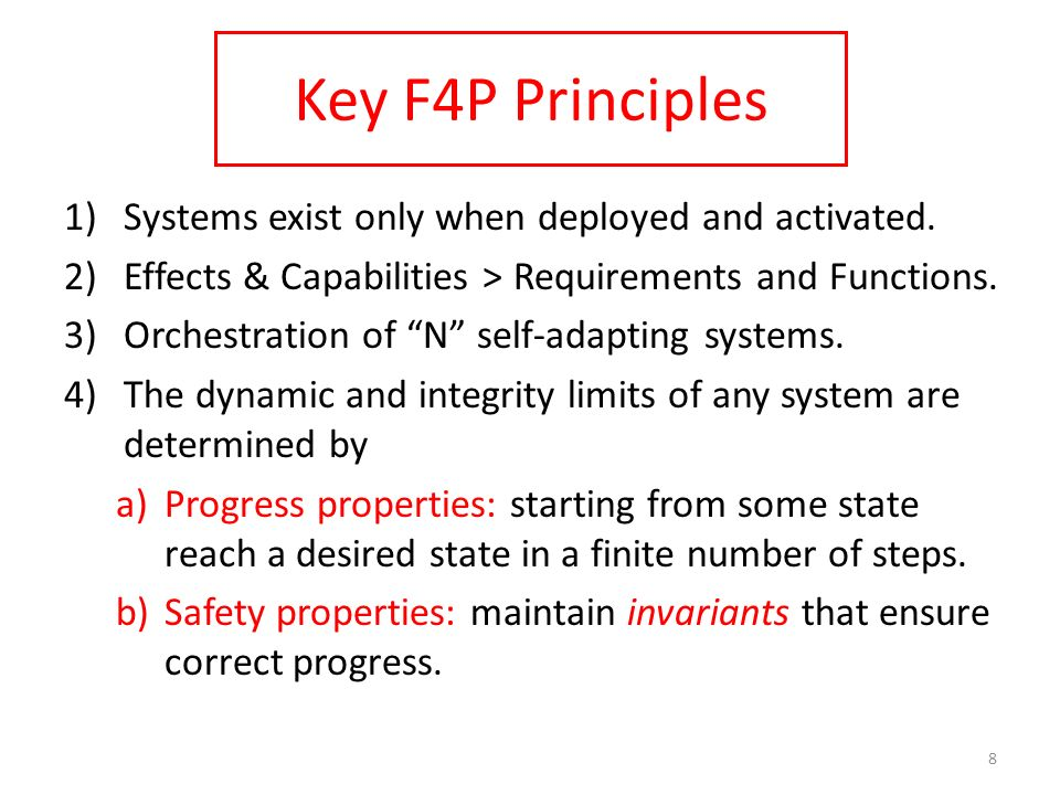 Key F4P Principles 1)Systems exist only when deployed and activated. 2)Effects & Capabilities > Requirements and Functions. 3)Orchestration of N self-