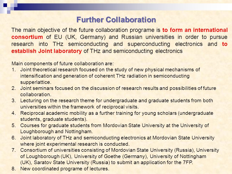 Further Collaboration The main objective of the future collaboration programe is to form an international consortium of EU (UK, Germany) and Russian u