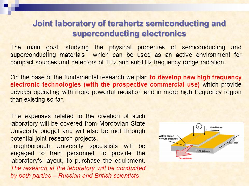 Joint laboratory of terahertz semiconducting and superconducting electronics The expenses related to the creation of such laboratory will be covered from Mordovian State University budget and will also be met through potential joint research projects.