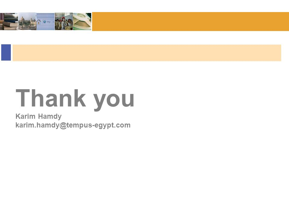 Bonn :: November 2006 Thank you Karim Hamdy karim.hamdy@tempus-egypt.com