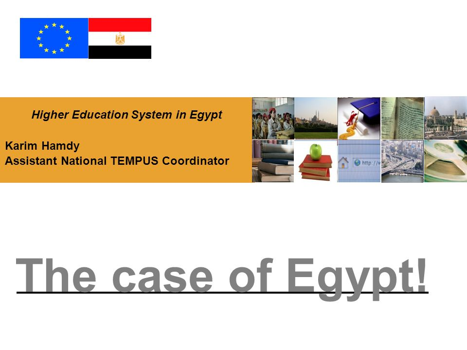 Higher Education System in Egypt Karim Hamdy Assistant National TEMPUS Coordinator The case of Egypt!