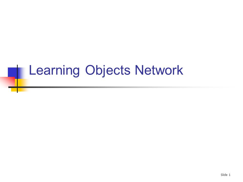 Slide 1 Learning Objects Network