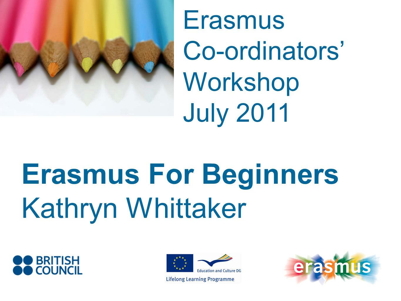 Event Title Name Erasmus Co-ordinators Workshop July 2011 Erasmus For Beginners Kathryn Whittaker