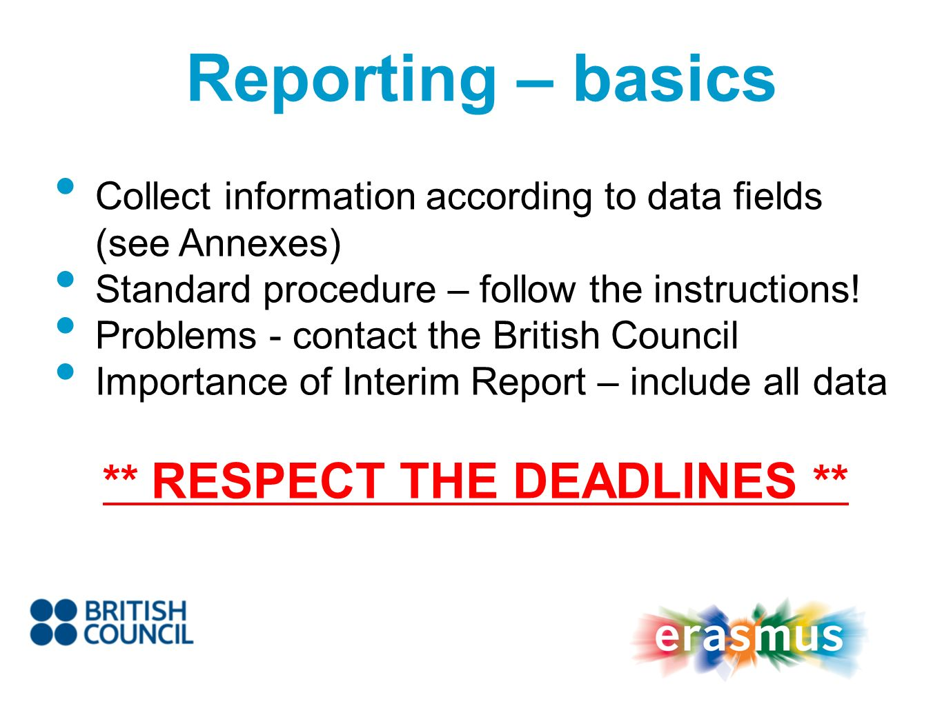 Reporting – basics Collect information according to data fields (see Annexes) Standard procedure – follow the instructions.