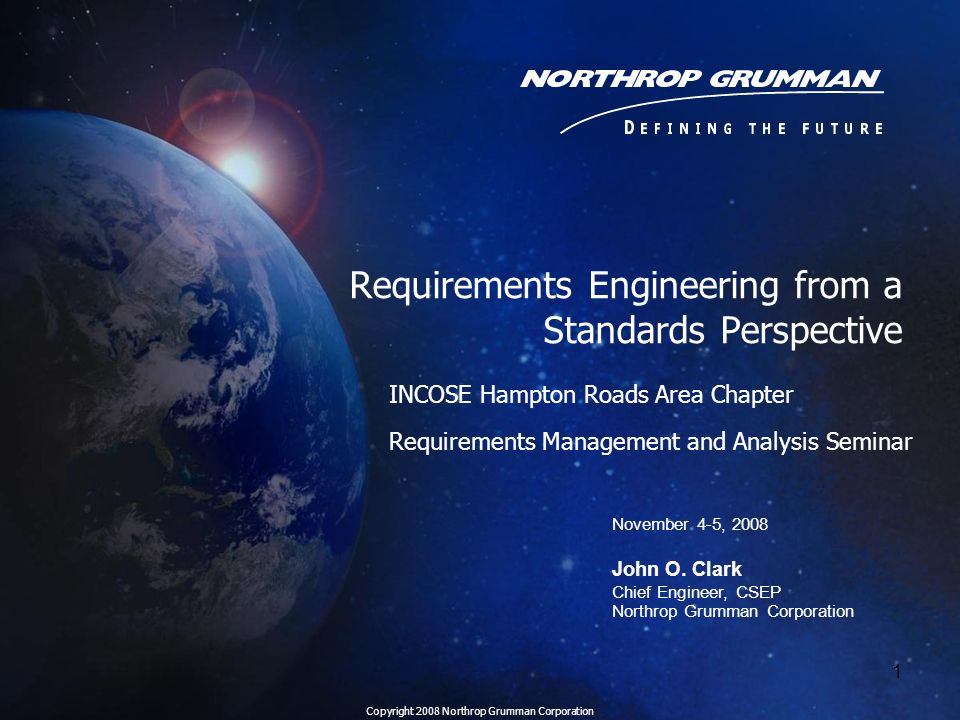 Copyright 2008 Northrop Grumman Corporation 1 Requirements Engineering from a Standards Perspective INCOSE Hampton Roads Area Chapter Requirements Man
