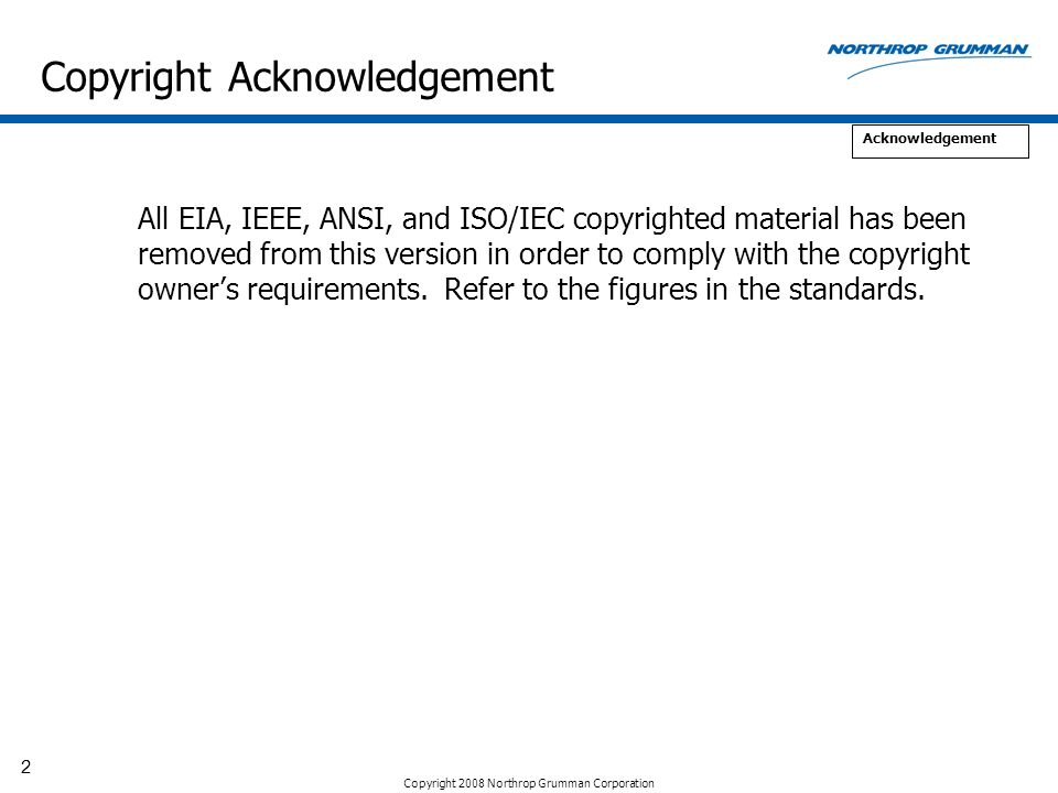 Copyright 2008 Northrop Grumman Corporation 2 All EIA, IEEE, ANSI, and ISO/IEC copyrighted material has been removed from this version in order to com