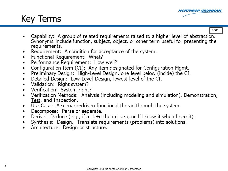 Copyright 2008 Northrop Grumman Corporation 7 Capability: A group of related requirements raised to a higher level of abstraction. Synonyms include fu