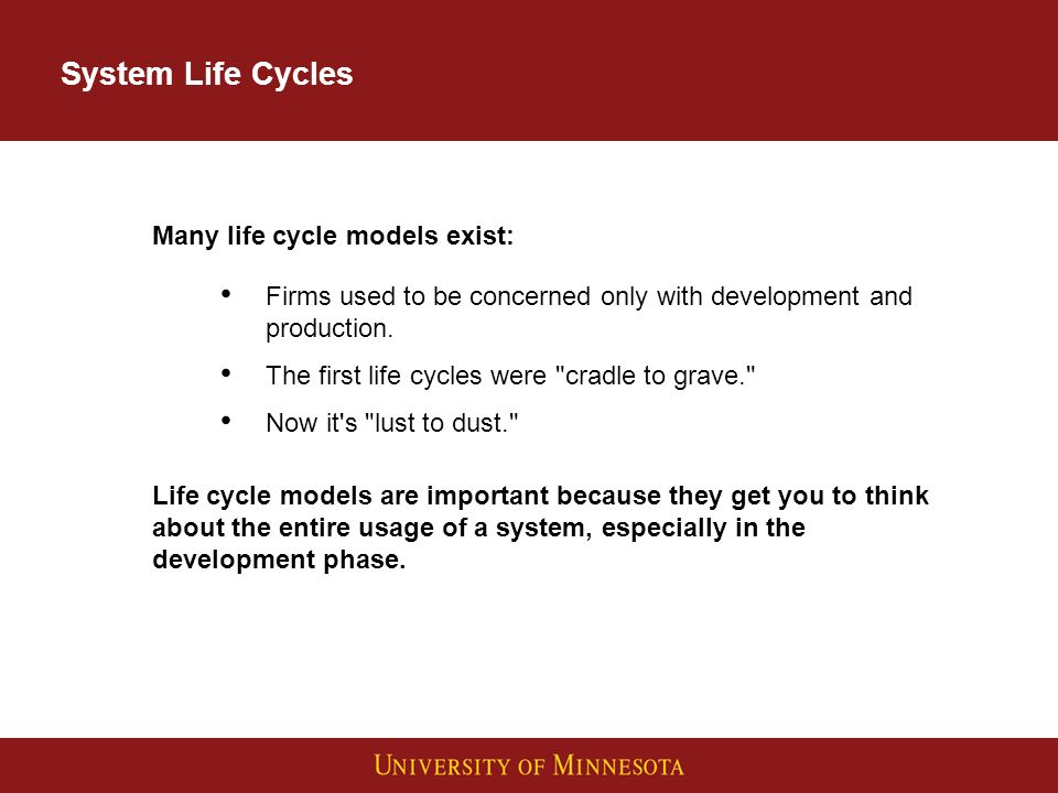 System Life Cycles Many life cycle models exist: Firms used to be concerned only with development and production.