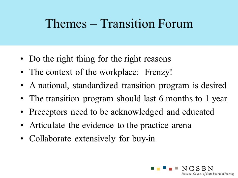 Do the right thing for the right reasons The context of the workplace: Frenzy! A national, standardized transition program is desired The transition p