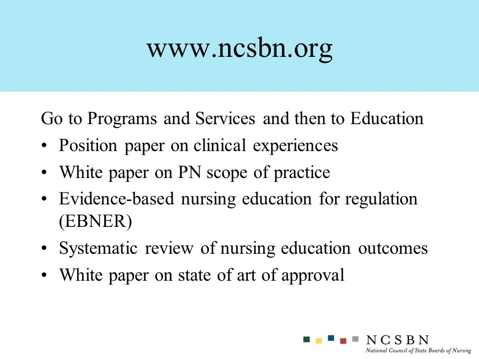 www.ncsbn.org Go to Programs and Services and then to Education Position paper on clinical experiences White paper on PN scope of practice Evidence-ba