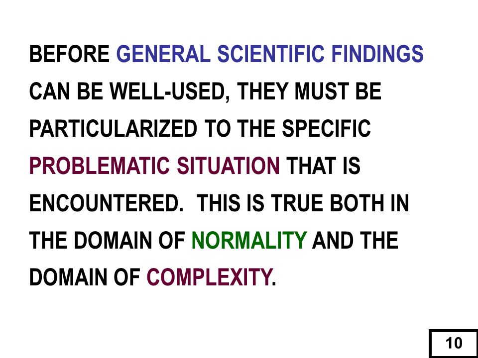 BEFORE GENERAL SCIENTIFIC FINDINGS CAN BE WELL-USED, THEY MUST BE PARTICULARIZED TO THE SPECIFIC PROBLEMATIC SITUATION THAT IS ENCOUNTERED. THIS IS TR