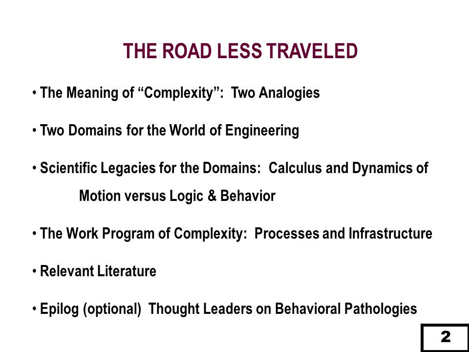 THE ROAD LESS TRAVELED The Meaning of Complexity: Two Analogies Two Domains for the World of Engineering Scientific Legacies for the Domains: Calculus