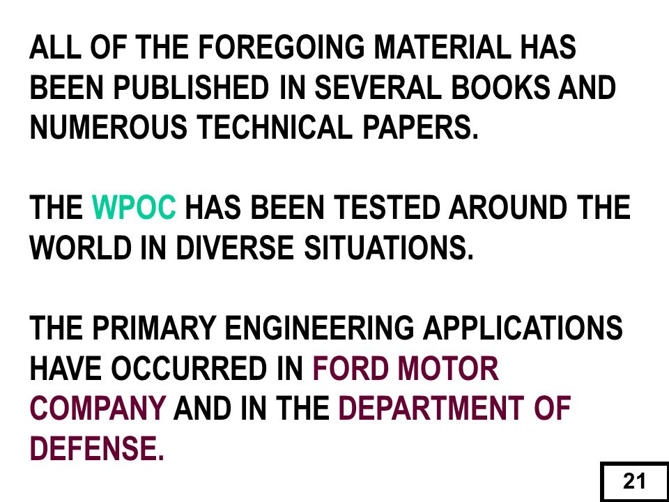 ALL OF THE FOREGOING MATERIAL HAS BEEN PUBLISHED IN SEVERAL BOOKS AND NUMEROUS TECHNICAL PAPERS. THE WPOC HAS BEEN TESTED AROUND THE WORLD IN DIVERSE