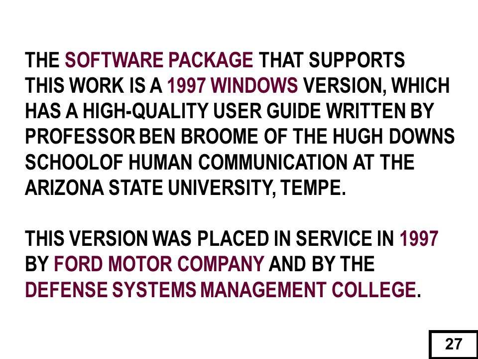 THE SOFTWARE PACKAGE THAT SUPPORTS THIS WORK IS A 1997 WINDOWS VERSION, WHICH HAS A HIGH-QUALITY USER GUIDE WRITTEN BY PROFESSOR BEN BROOME OF THE HUG
