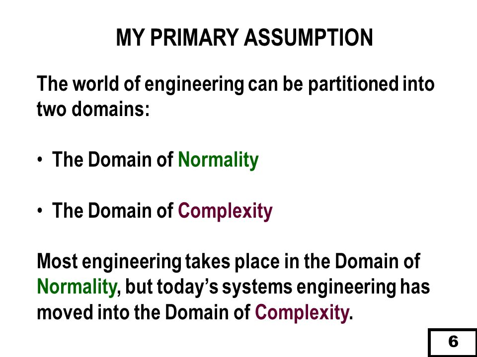THE DOMAIN OF NORMALITY BENEFITS FROM MANY OF ITS COMPONENTS: 4 Centuries of Science and Mathematics 2 to 3 Centuries of Engineering Experience Great cooperation in engineering societies Standards, Literature, Methodology A globally-accepted language Highly-developed algorithms and processes 7