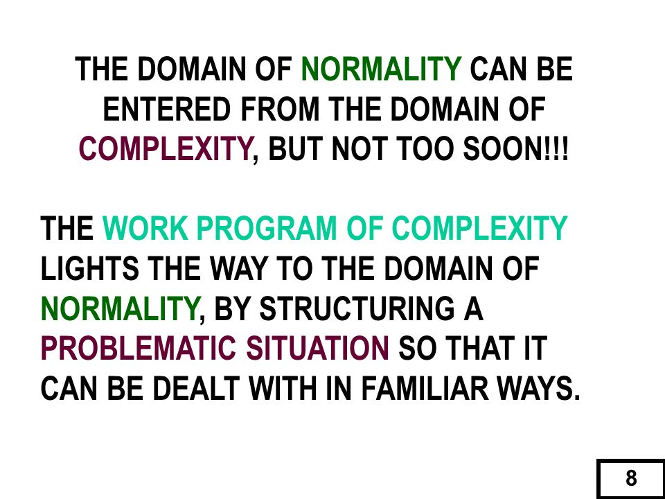 THE DOMAIN OF COMPLEXITY CAN BENEFIT GREATLY FROM TWO LEGACIES: 2,300 years of the study of formal logic One century of the study of human behavioral pathologies 9