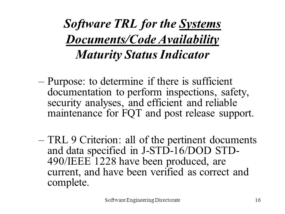 Software Engineering Directorate16 Software TRL for the Systems Documents/Code Availability Maturity Status Indicator –Purpose: to determine if there