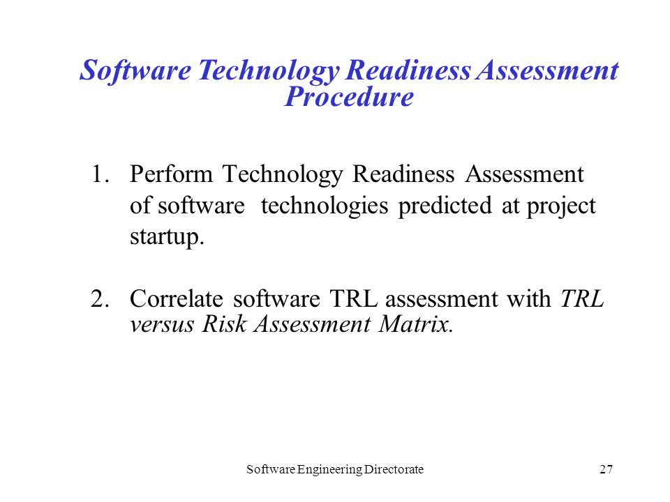 Software Engineering Directorate27 1.Perform Technology Readiness Assessment of software technologies predicted at project startup. 2. Correlate softw