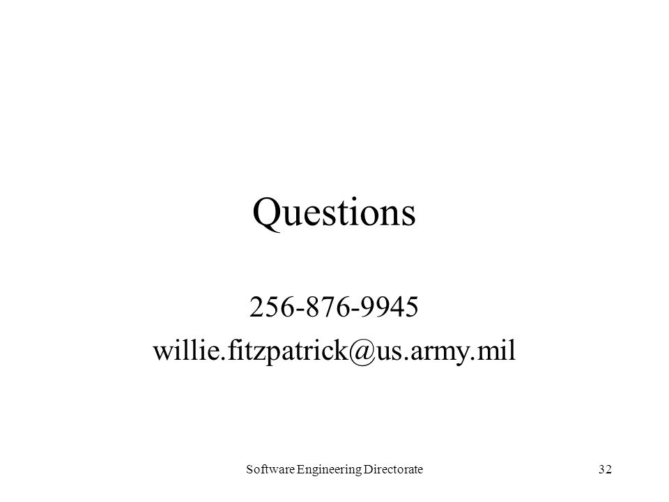 Software Engineering Directorate32 Questions 256-876-9945 willie.fitzpatrick@us.army.mil