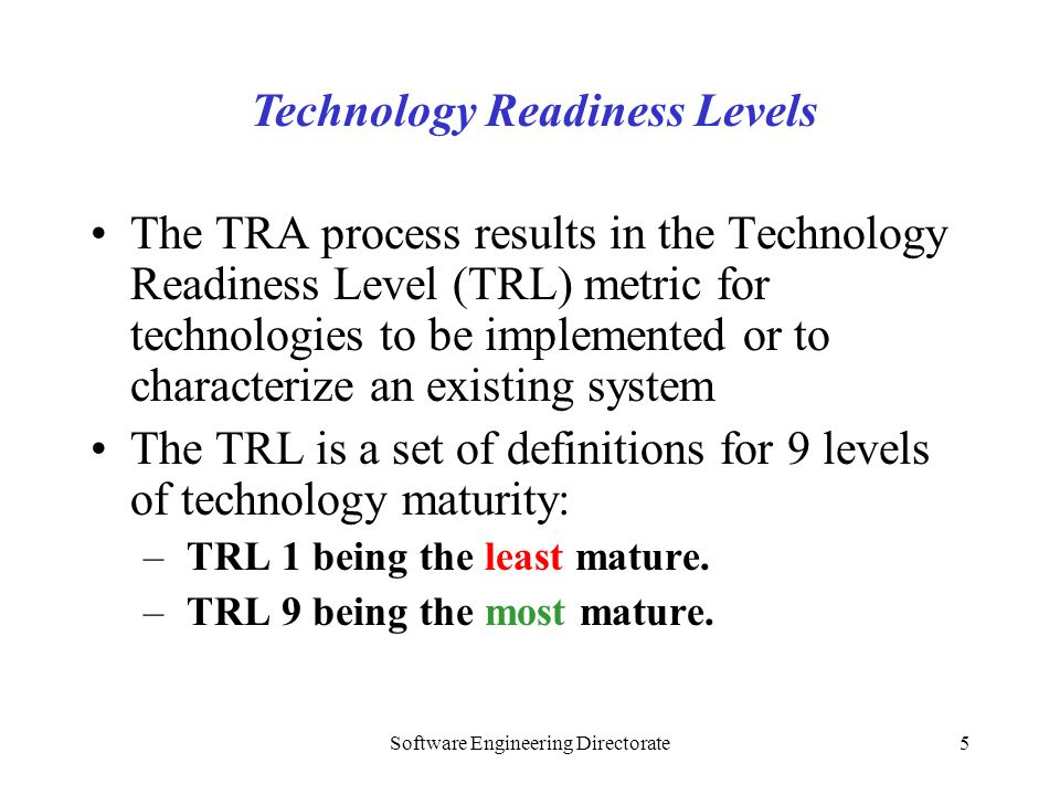 Software Engineering Directorate5 The TRA process results in the Technology Readiness Level (TRL) metric for technologies to be implemented or to char