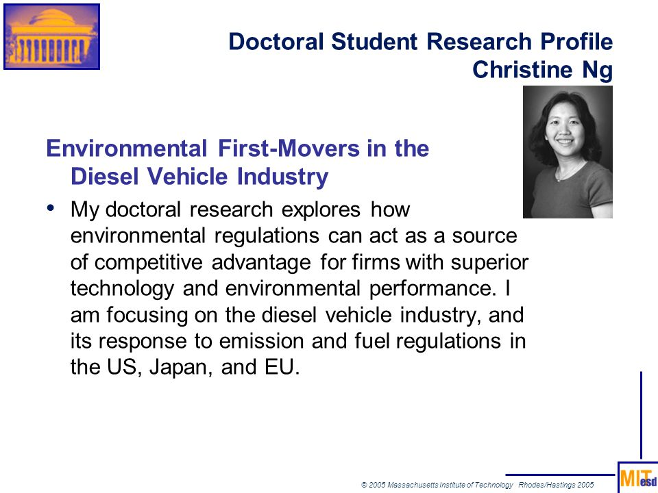 © 2005 Massachusetts Institute of Technology Rhodes/Hastings 2005 Doctoral Student Research Profile Christine Ng Environmental First-Movers in the Die