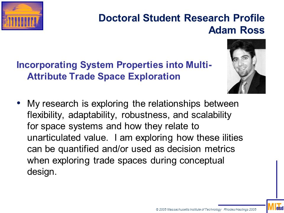 © 2005 Massachusetts Institute of Technology Rhodes/Hastings 2005 Doctoral Student Research Profile Adam Ross Incorporating System Properties into Mul