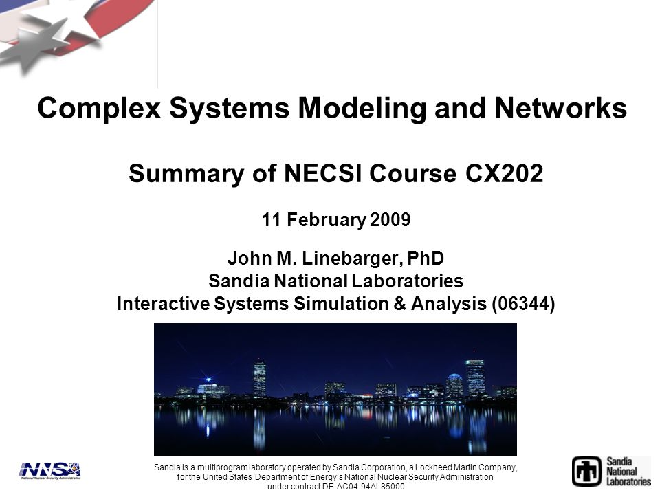Complex Systems Modeling and Networks Summary of NECSI Course CX202 11 February 2009 John M. Linebarger, PhD Sandia National Laboratories Interactive