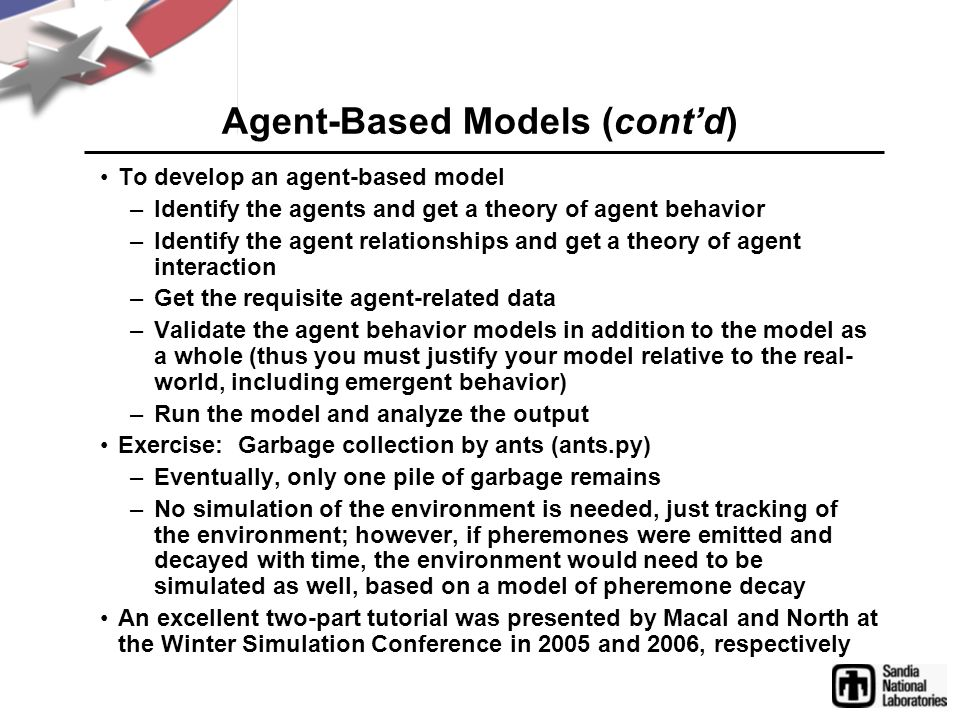 Agent-Based Models (contd) To develop an agent-based model –Identify the agents and get a theory of agent behavior –Identify the agent relationships a