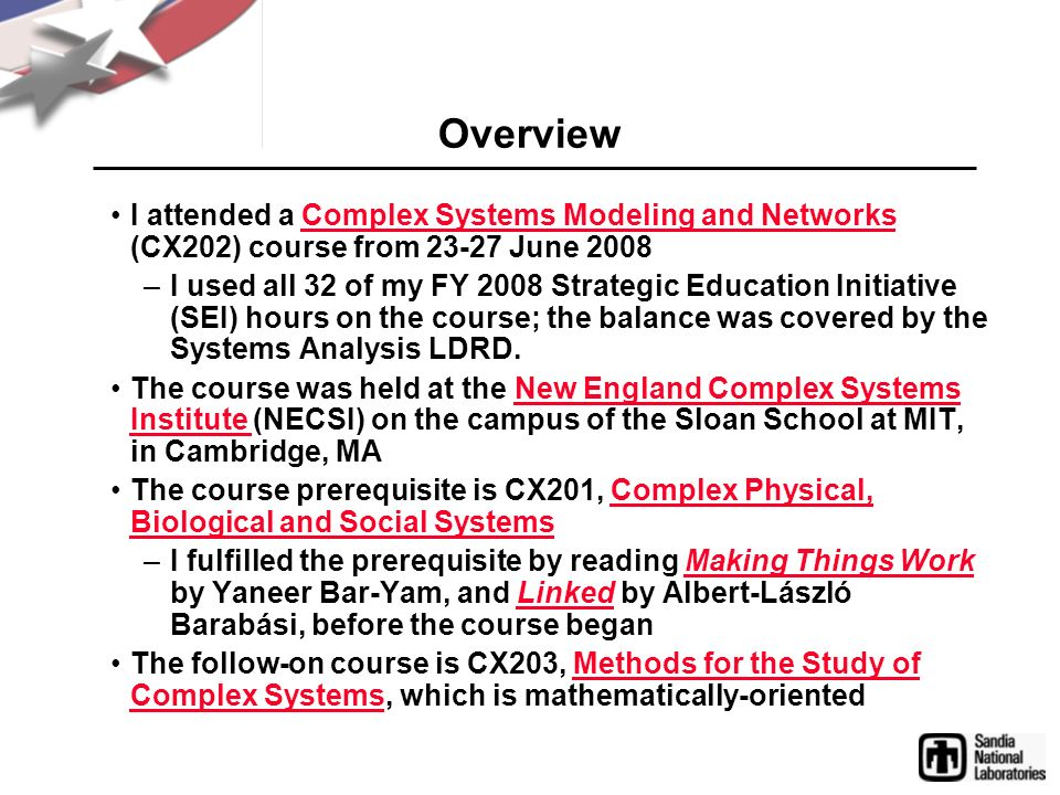 Overview I attended a Complex Systems Modeling and Networks (CX202) course from 23-27 June 2008Complex Systems Modeling and Networks –I used all 32 of
