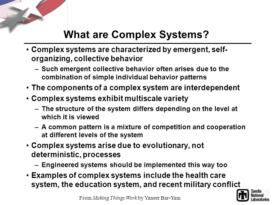What are Complex Systems? Complex systems are characterized by emergent, self- organizing, collective behavior –Such emergent collective behavior ofte
