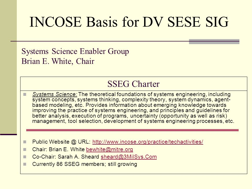 SSEG Charter Systems Science: The theoretical foundations of systems engineering, including system concepts, systems thinking, complexity theory, system dynamics, agent- based modeling, etc.