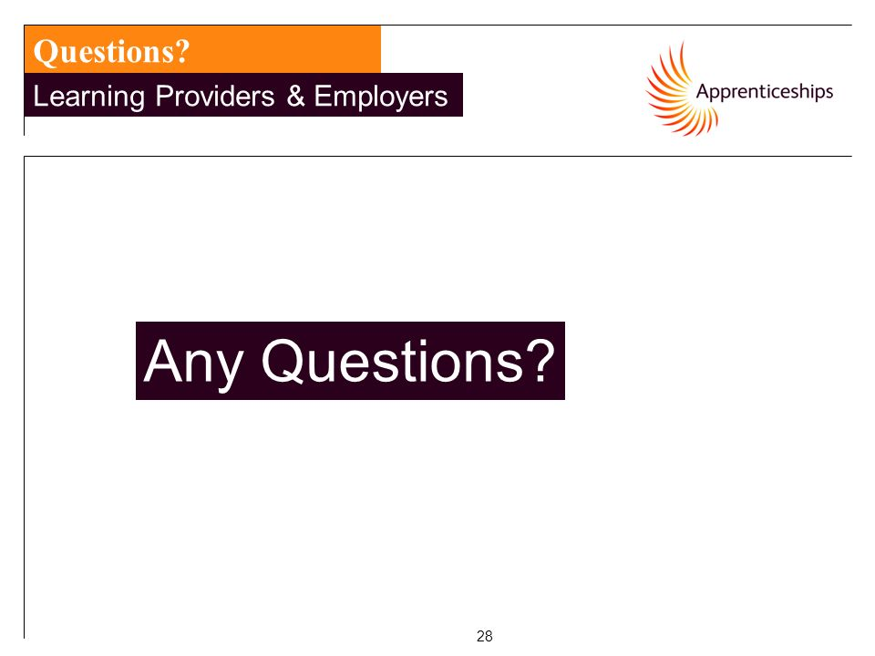 28 Questions? Learning Providers & Employers Any Questions?