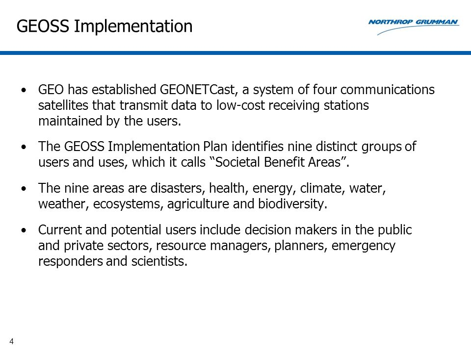 GEOSS Implementation GEO has established GEONETCast, a system of four communications satellites that transmit data to low-cost receiving stations main