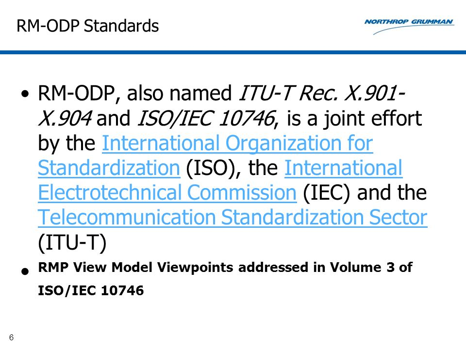 RM-ODP Standards RM-ODP, also named ITU-T Rec. X.901- X.904 and ISO/IEC 10746, is a joint effort by the International Organization for Standardization