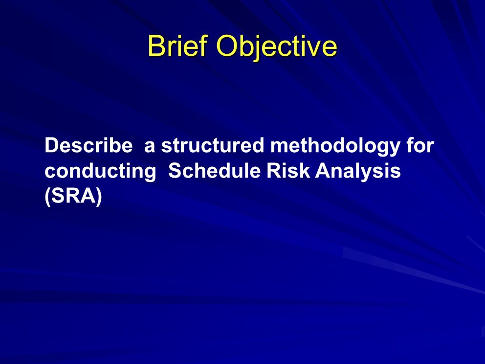 Brief Objective Describe a structured methodology for conducting Schedule Risk Analysis (SRA)