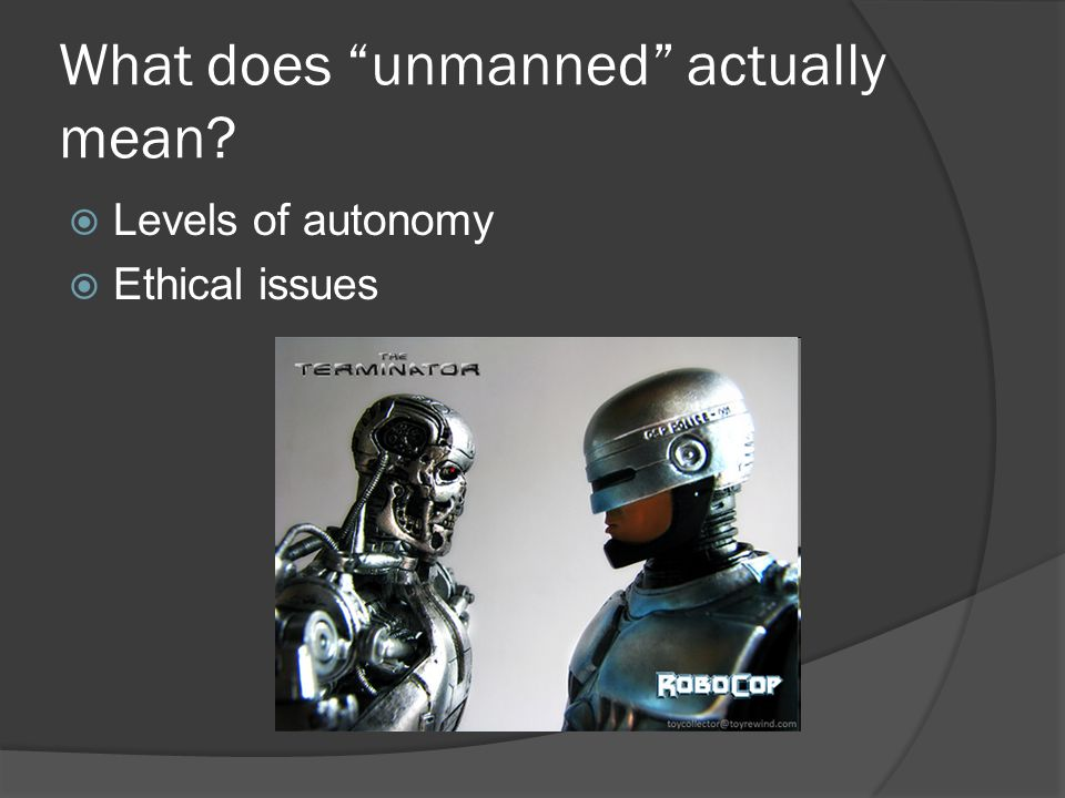 What does unmanned actually mean? Levels of autonomy Ethical issues