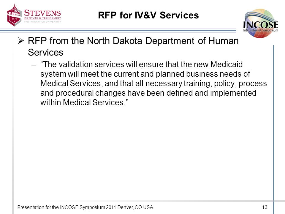 RFP for IV&V Services RFP from the North Dakota Department of Human Services –The validation services will ensure that the new Medicaid system will meet the current and planned business needs of Medical Services, and that all necessary training, policy, process and procedural changes have been defined and implemented within Medical Services.