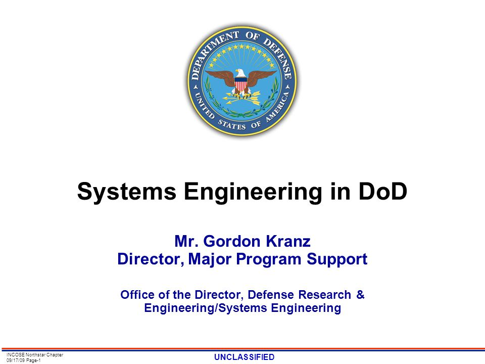 UNCLASSIFIED INCOSE Northstar Chapter 09/17/09 Page-1 Systems Engineering in DoD Mr. Gordon Kranz Director, Major Program Support Office of the Direct