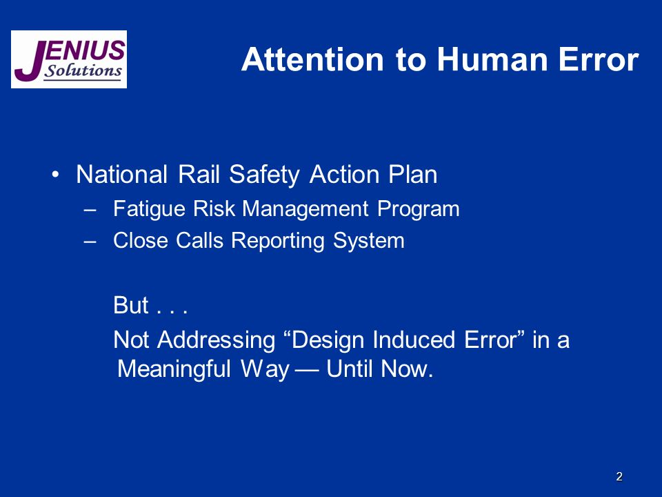 2 Attention to Human Error National Rail Safety Action Plan –Fatigue Risk Management Program –Close Calls Reporting System But...