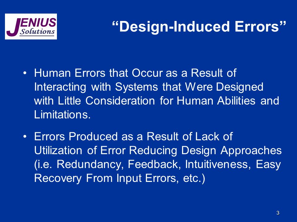 3 Design-Induced Errors Human Errors that Occur as a Result of Interacting with Systems that Were Designed with Little Consideration for Human Abiliti