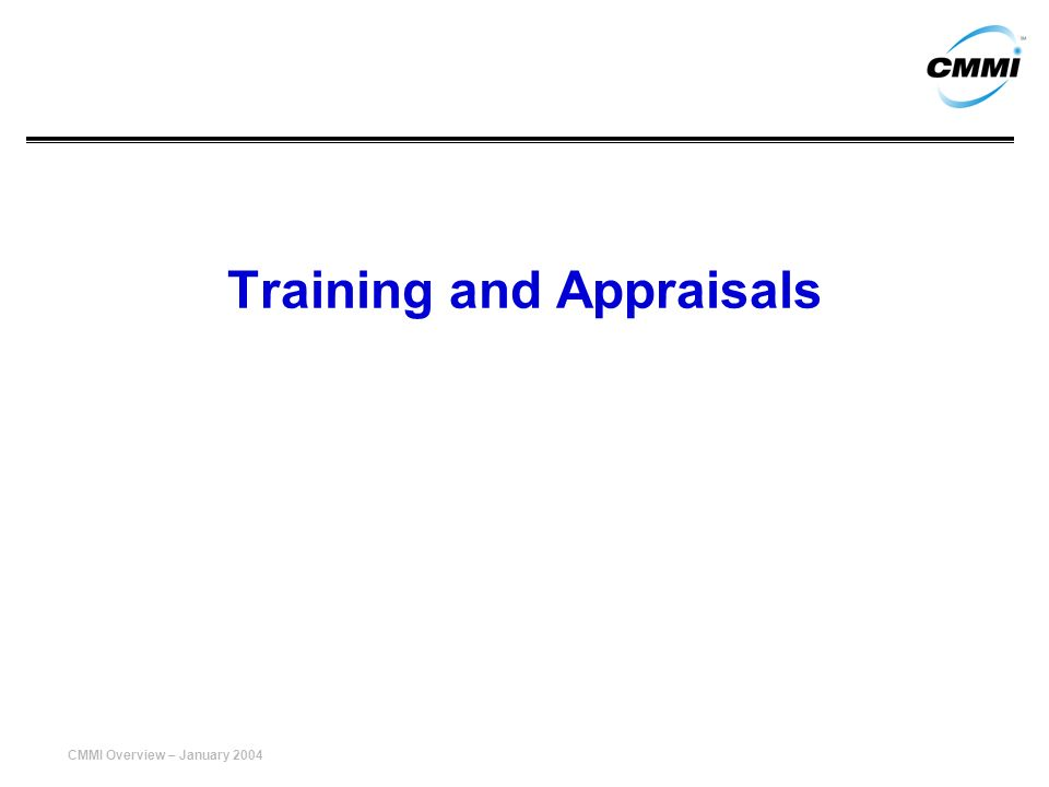 CMMI Overview – January 2004 Training and Appraisals