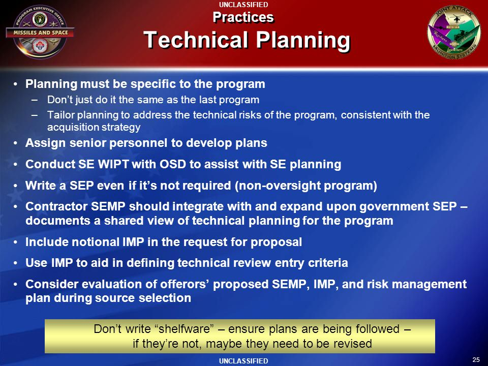 25 UNCLASSIFIED Practices Technical Planning Planning must be specific to the program –Dont just do it the same as the last program –Tailor planning t